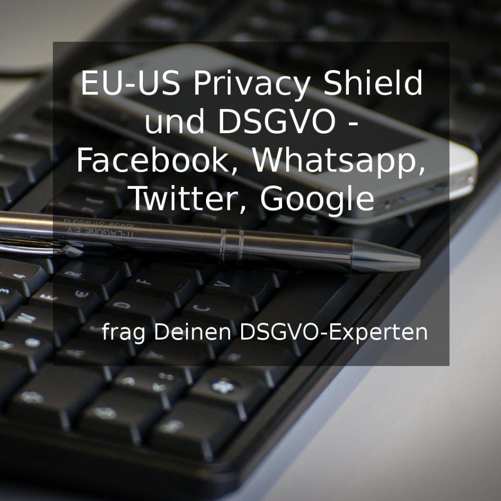 EU-US Privacy Shield und DSGVO - Facebook, Whatsapp, Twitter, Google